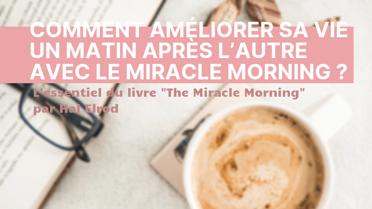 Comment améliorer sa vie un matin après l'autre avec le Miracle Morning