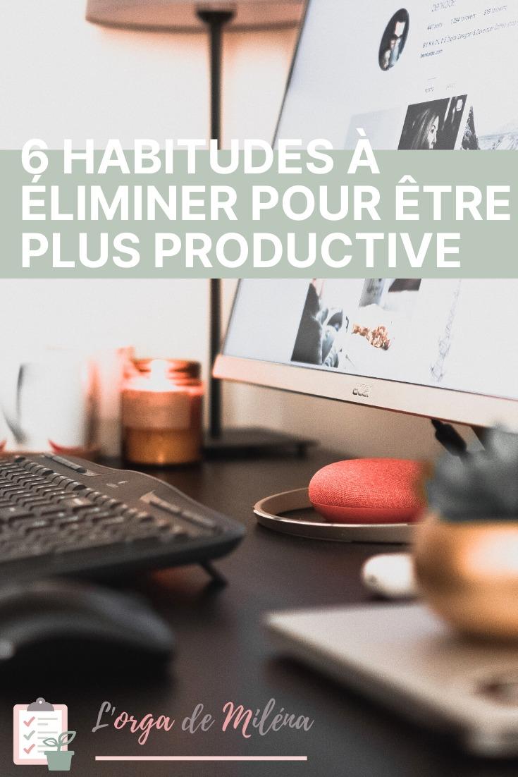 Découvrez ma liste des 6 habitudes qui vous desservent et que vous devriez éliminer pour être plus productive et plus efficace au quotidien #productivité #organisation #efficacité #entrepreneuriat