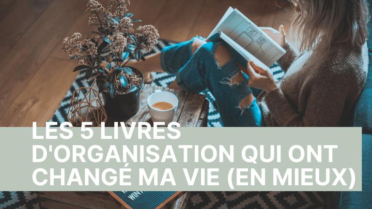 5 livres d'organisation qui ont changé ma vie (en mieux)