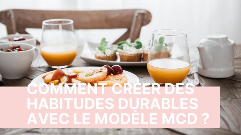 Comment développer des habitudes durables avec la méthode MCD ?