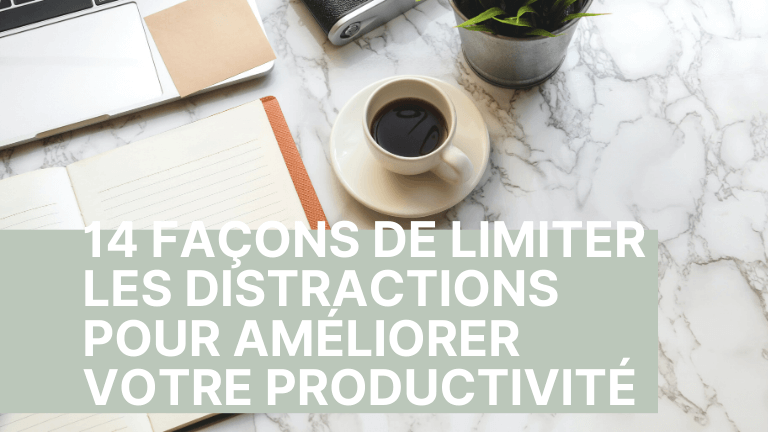 14 façons de limiter les distractions pour améliorer votre productivité