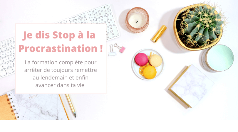 Je dis stop à la procrastination - la formation complète pour arrêter de toujours remettre au lendemain et enfin avancer dans ta vie